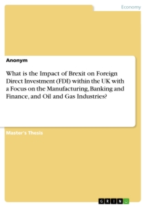 Title: What is the Impact of Brexit on Foreign Direct Investment (FDI) within the UK with a Focus on the Manufacturing, Banking and Finance, and Oil and Gas Industries?