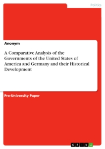 Title: A Comparative Analysis of the Governments of the United States of America and Germany and their Historical Development