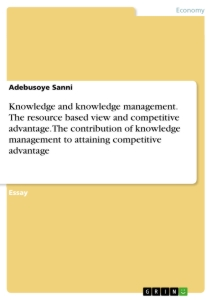 knowledge and knowledge management the resource based view and  the resource based view and competitive advantage the contribution of knowledge management to attaining competitive advantage essay