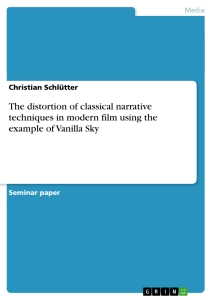 Title: The distortion of classical narrative techniques in modern film using the example of Vanilla Sky