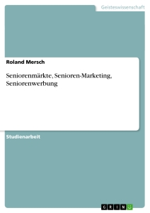 Titel: Seniorenmärkte, Senioren-Marketing, Seniorenwerbung