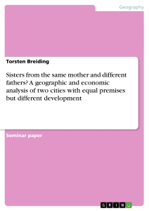 Title: Sisters from the same mother and different fathers? A geographic and economic analysis of two cities with equal premises but different development