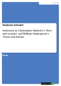 seduction in christopher marlowe s hero and leander and william  seduction in christopher marlowe s hero and leander and william shakespeare s venus and adonis essay