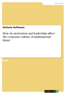 how do motivation and leadership affect the corporate culture of  how do motivation and leadership affect the corporate culture of multinational firms essay