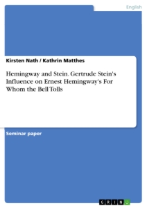 Title: Hemingway and Stein. Gertrude Stein's Influence on Ernest Hemingway's For Whom the Bell Tolls