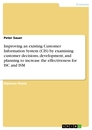 Title: Improving an existing Customer Information System (CIS) by examining customer decisions, development, and planning to increase the effectiveness for ISC and ISM
