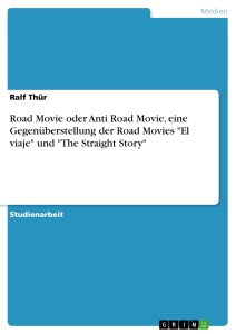 "Titel: Road Movie oder Anti Road Movie, eine Gegenüberstellung der Road Movies ""El viaje"" und ""The Straight Story"""