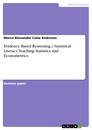 Title: Evidence Based Reasoning / Statistical Literacy Teaching Statistics and Econometrics