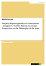Title: Property Rights Approach to Government - Douglass C. North's Historic Economic Perspective on the Philosophy of the State
