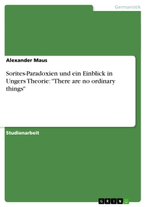 """Titel: Sorites-Paradoxien und ein Einblick in Ungers Theorie: """"There are no ordinary things"""""""