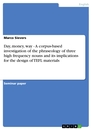 Title: Day, money, way - A corpus-based investigation of the phraseology of three high frequency nouns and its implications for the design of TEFL materials