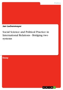 Title: Social Science and Political Practice in International Relations  -  Bridging two systems