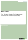 Title: The bilingual triangle: Teaching content and language integrated geography