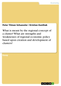 Title: What is meant by the regional concept of a cluster? What are strengths and weaknesses of regional economic policy based upon creation and development of clusters?