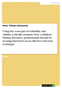 Title: Using the concepts of reliability and validity, critically examine how confident Human Resource professionals should be in using interviews as an effective selection technique