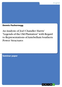 "Titel: An Analysis of Joel Chandler Harris' ""Legends of the Old Plantation"" with Regard to Representations of Antebellum Southern Power Structures"