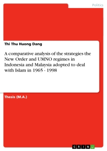 Titel: A comparative analysis of the strategies the New Order and UMNO regimes in Indonesia and Malaysia adopted to deal with Islam in 1965 - 1998