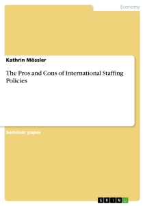 Titel: The Pros and Cons of International Staffing Policies