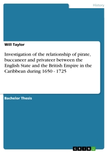 Titel: Investigation of the relationship of pirate, buccaneer and privateer between the English State and the British Empire in the Caribbean during 1650 - 1725