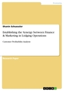 Titel: Establishing the Synergy between Finance & Marketing in Lodging Operations