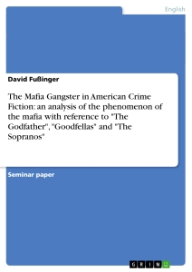 """Titel: The Mafia Gangster in American Crime Fiction: an analysis of the phenomenon of the mafia with reference to """"The Godfather"""", """"Goodfellas"""" and """"The Sopranos"""""""
