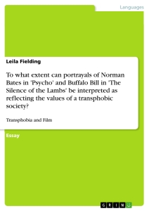 Titel: To what extent can portrayals of Norman Bates in 'Psycho' and Buffalo Bill in 'The Silence of the Lambs' be interpreted as reflecting the values of a transphobic society?