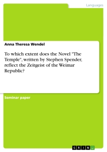 """Titel: To which extent does the Novel """"The Temple"""", written by Stephen Spender, reflect the Zeitgeist of the Weimar Republic?"""