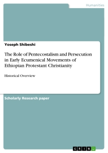 Titel: The Role of Pentecostalism and Persecution in Early Ecumenical Movements of Ethiopian Protestant Christianity
