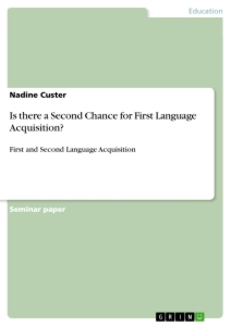 Titel: Is there a Second Chance for First Language Acquisition?