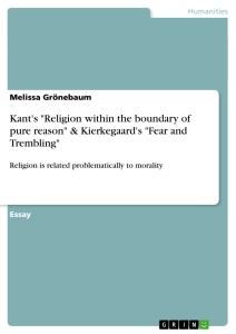 """Titel: Kant's """"Religion within the boundary of pure reason"""" & Kierkegaard's """"Fear and Trembling"""""""