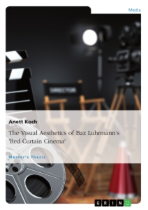 "Titel: The Visual Aesthetics of Baz Luhrmann's ""Red Curtain Cinema"""