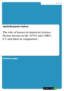 Titel: The role of heroes in American Science Fiction movies in the 1970's and 1980's. E.T. and Alien in comparison