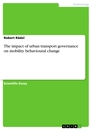 Titel: The impact of urban transport governance on  mobility behavioural change