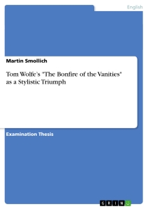 "Titel: Tom Wolfe's ""The Bonfire of the Vanities"" as a Stylistic Triumph"