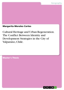 Titel: Cultural Heritage and Urban Regeneration. The Conflict Between Identity and Development Strategies in the City of Valparaiso, Chile.