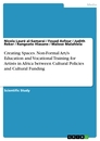 Titel: Creating Spaces. Non-Formal Art/s Education and Vocational Training for Artists in Africa between Cultural Policies and Cultural Funding