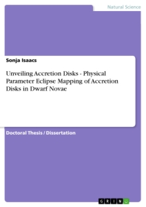 Titel: Unveiling Accretion Disks - Physical Parameter Eclipse Mapping of Accretion Disks in Dwarf Novae