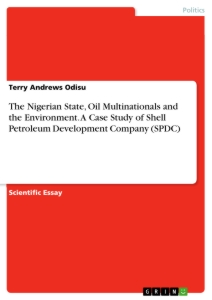 Titel: The Nigerian State, Oil Multinationals and the Environment. A Case Study of Shell Petroleum Development Company (SPDC)