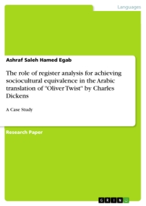 """Titel: The role of register analysis for achieving sociocultural equivalence in the Arabic translation of """"Oliver Twist"""" by Charles Dickens"""