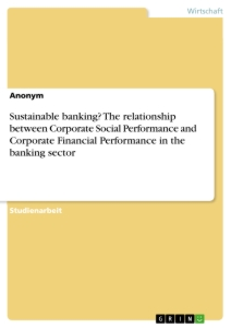 Titel: Sustainable banking? The relationship between Corporate Social Performance and Corporate Financial Performance in the banking sector