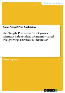 Titel: Can 'People Plantation Forest' policy stimulate independent community-based tree growing activities in Indonesia?