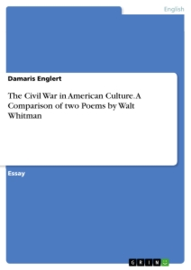 Titel: The Civil War in American Culture. A Comparison of two Poems by Walt Whitman