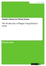 Titel: The Production of Biogas Using Kitchen waste