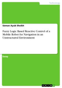 Titel: Fuzzy Logic Based Reactive Control of a Mobile Robot for Navigation in an Unstructured Environment