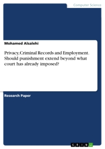 Titel: Privacy, Criminal Records and Employment. Should punishment extend beyond what court has already imposed?