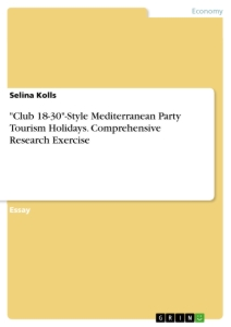 """Titel: """"Club 18-30""""-Style Mediterranean Party Tourism Holidays. Comprehensive Research Exercise"""