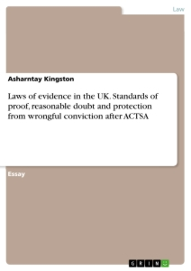 Titel: Laws of evidence in the UK. Standards of proof, reasonable doubt and protection from wrongful conviction after ACTSA