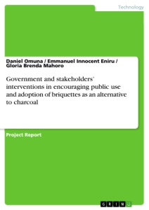 Titel: Government and stakeholders' interventions in encouraging public use and adoption of briquettes as an alternative to charcoal