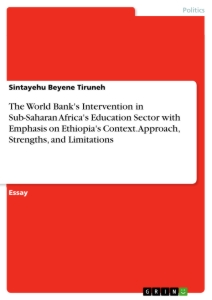 Titel: The World Bank's Intervention in Sub-Saharan Africa's Education Sector with Emphasis on Ethiopia's Context. Approach, Strengths, and Limitations
