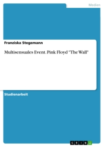 "Titel: Multisensuales Event. Pink Floyd ""The Wall"""